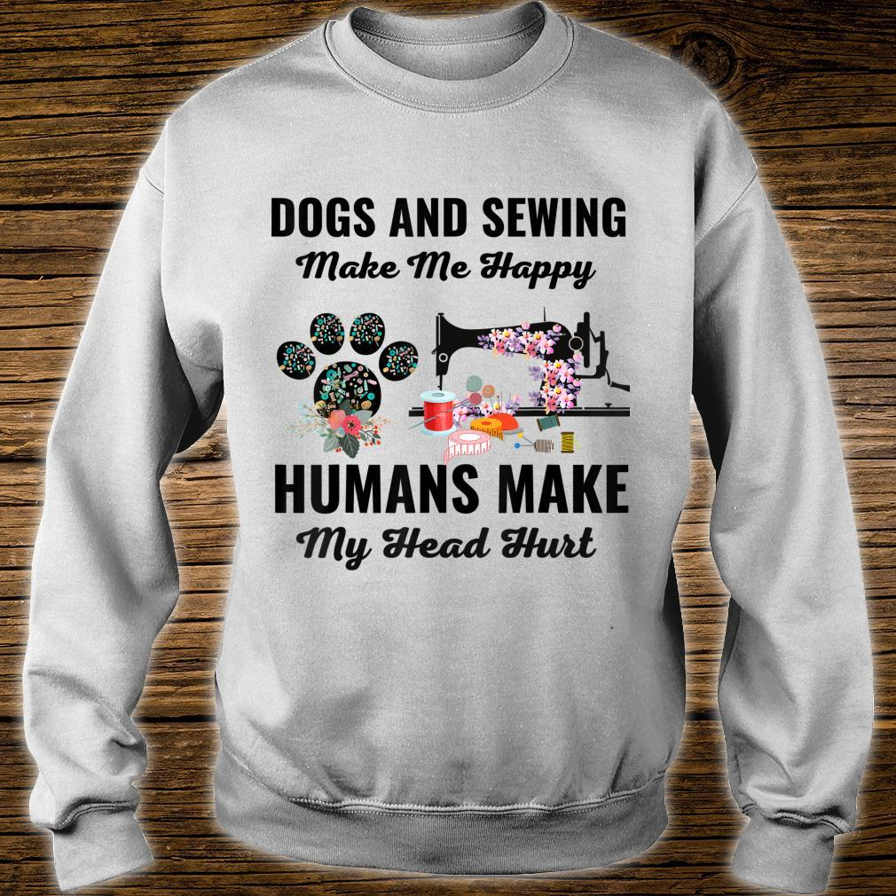 Dogs And Sewing Make Me Happy Humans Make My Head Hurt Shirt sweater