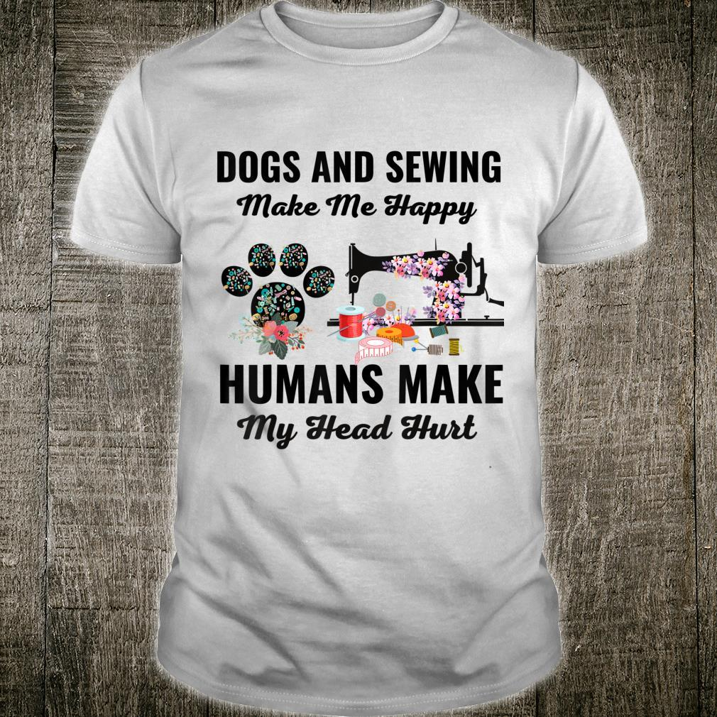 Dogs And Sewing Make Me Happy Humans Make My Head Hurt Shirt