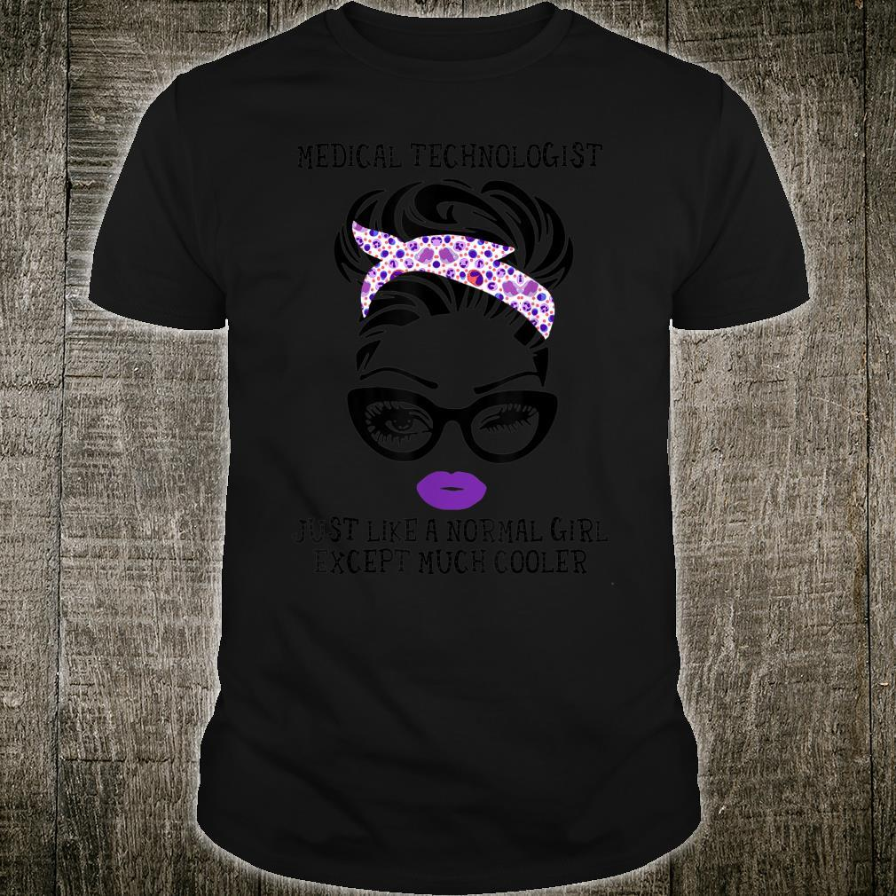 Medical Technologist Just Like A Normal Girl Shirt