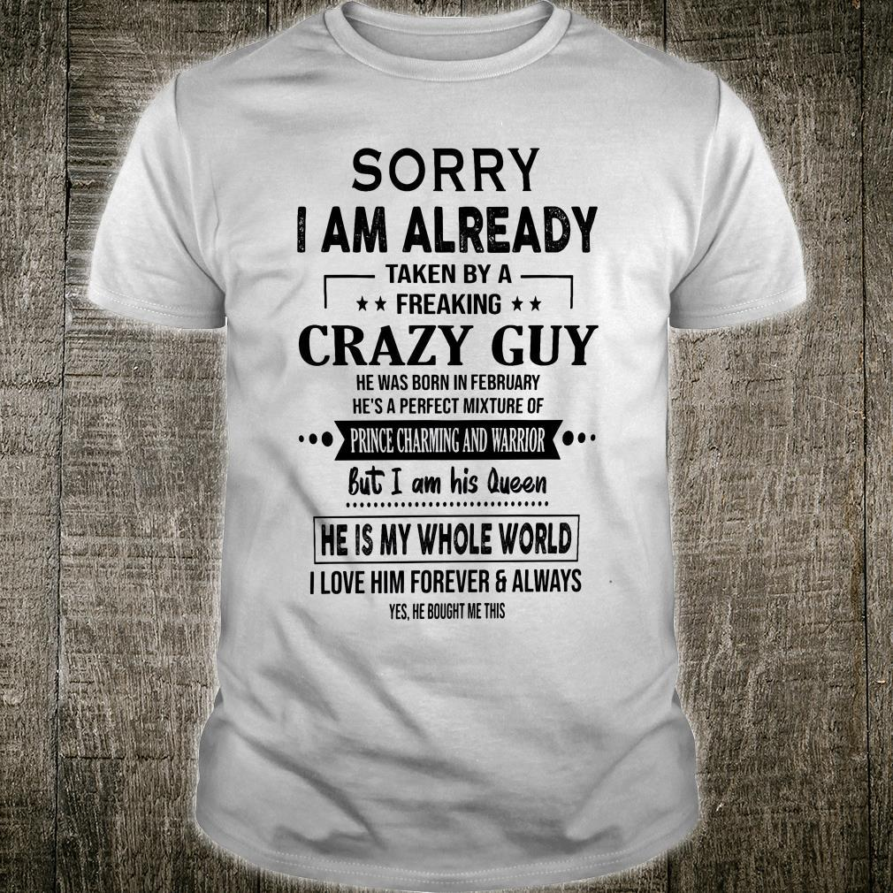 Sorry I Am Already Taken By A Freaking Crazy Guy He Was Born In february He Is My Whole World Shirt