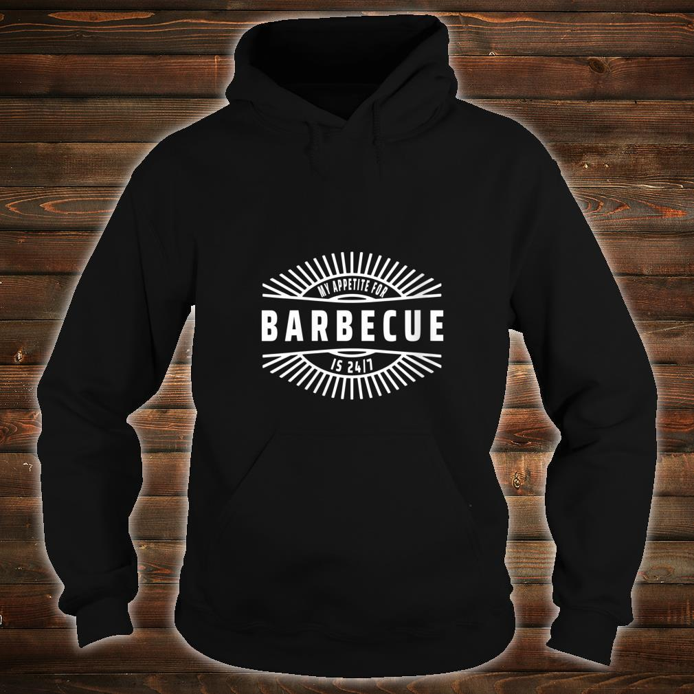 Womens My Appetite for Barbecue is 24 7 Food Meme Shirt hoodie
