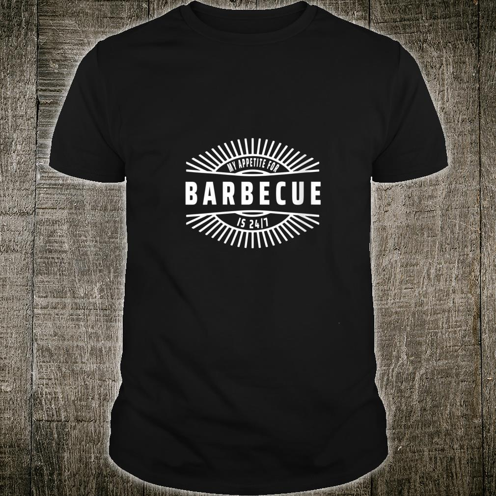 Womens My Appetite for Barbecue is 24 7 Food Meme Shirt