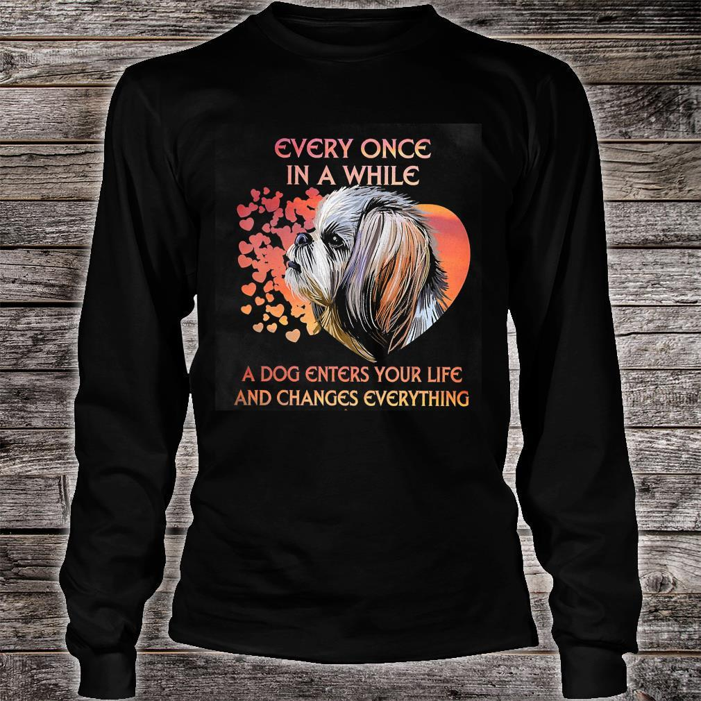 Every Once In A While A Dog Enters Your Life And Changes Everything Shirt long sleeved