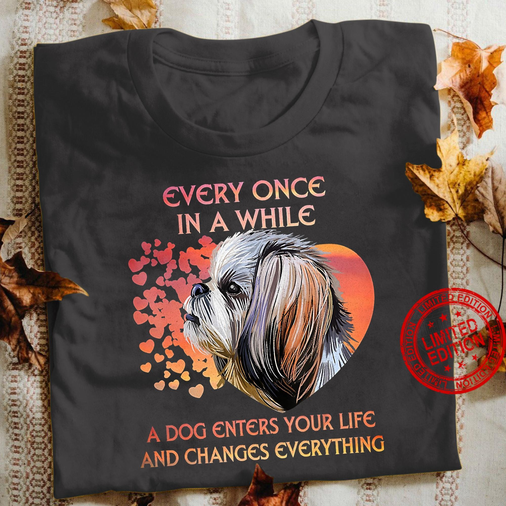 Every Once In A While A Dog Enters Your Life And Changes Everything Shirt
