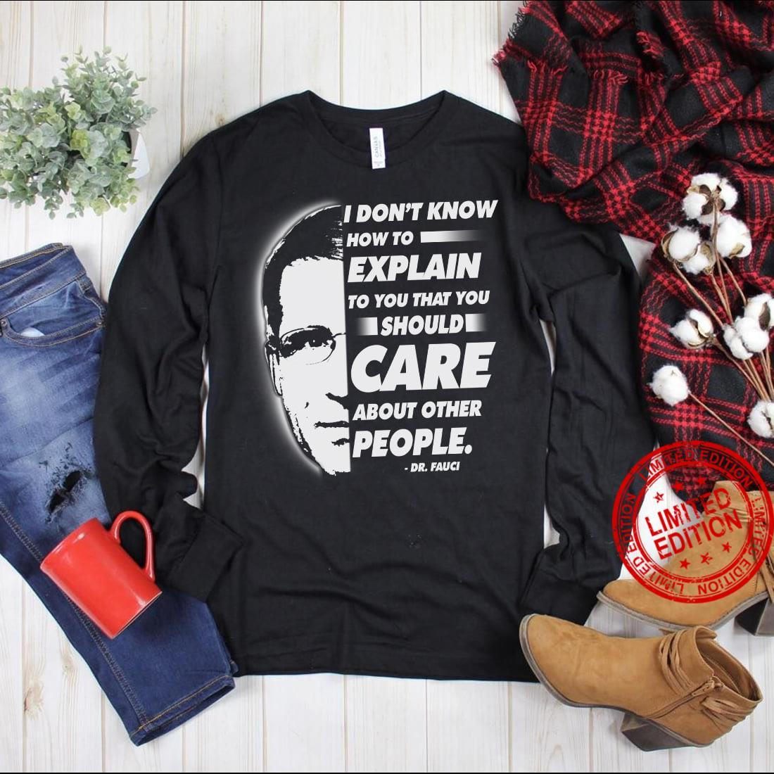 I Don't Know How To Explain To You That You Should Care Shirt