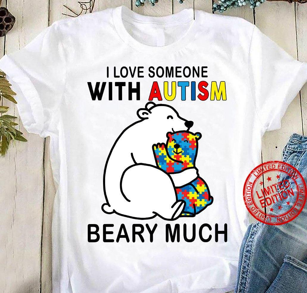 I Love Someone With Autism Beary Much Shirt