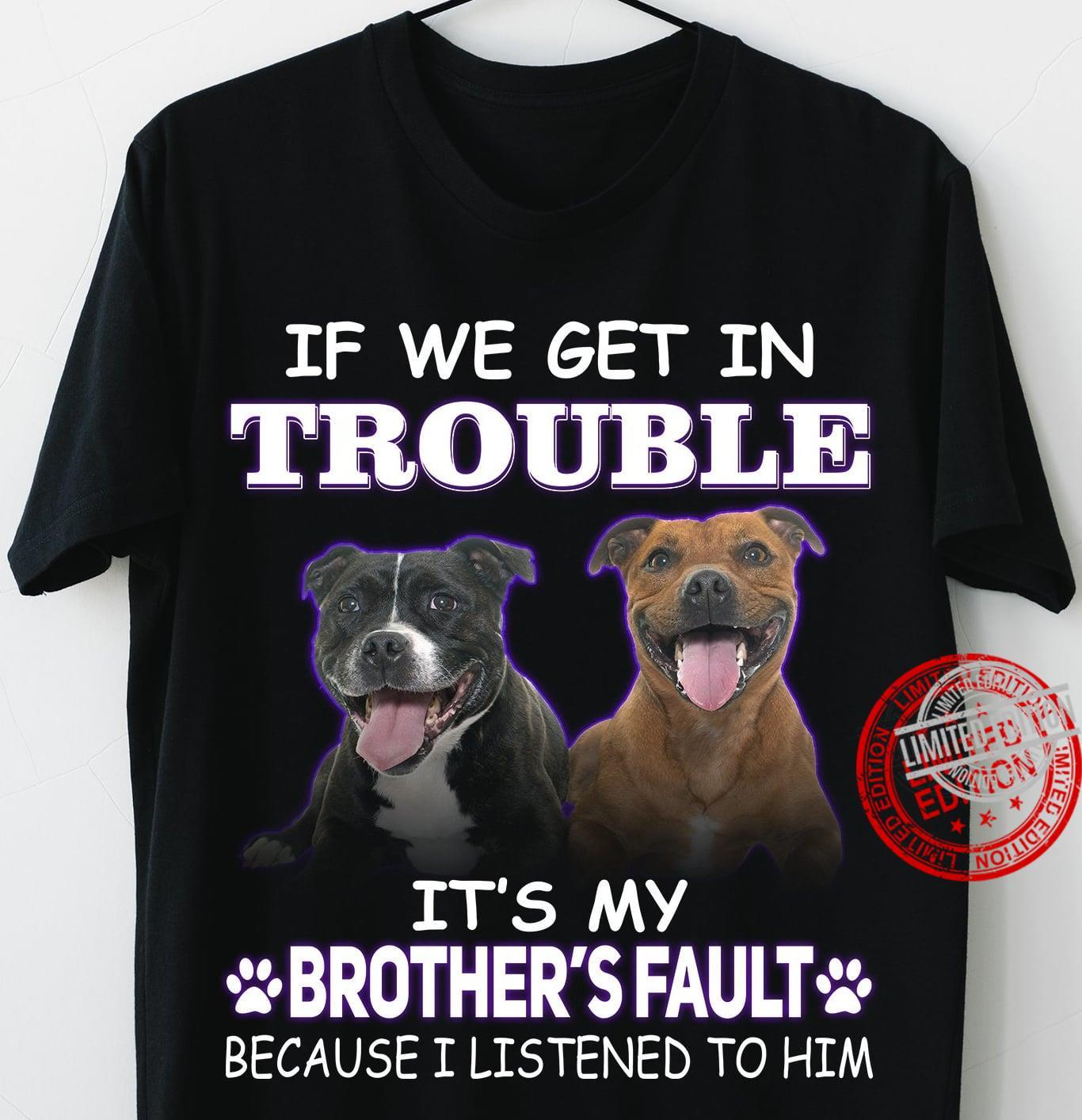 If We Get In Trouble It's My Brother's Fault Because I Listened To Him Shirt