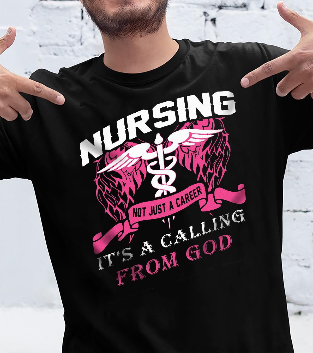 Nursing Not Just A Career It's A Calling From God Shirt unisex