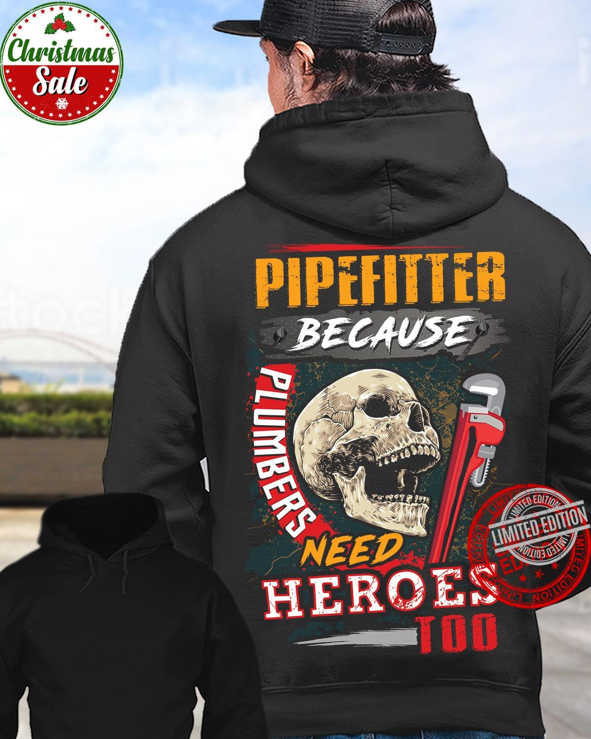 Pipefitter Because Plumbers Need Heroes Shirt