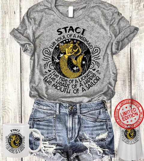 Staci The Soul Of A Mermaid The Fire Of A Lioness The Heart Of A Hippie The Mouth Of A Sailor Shirt