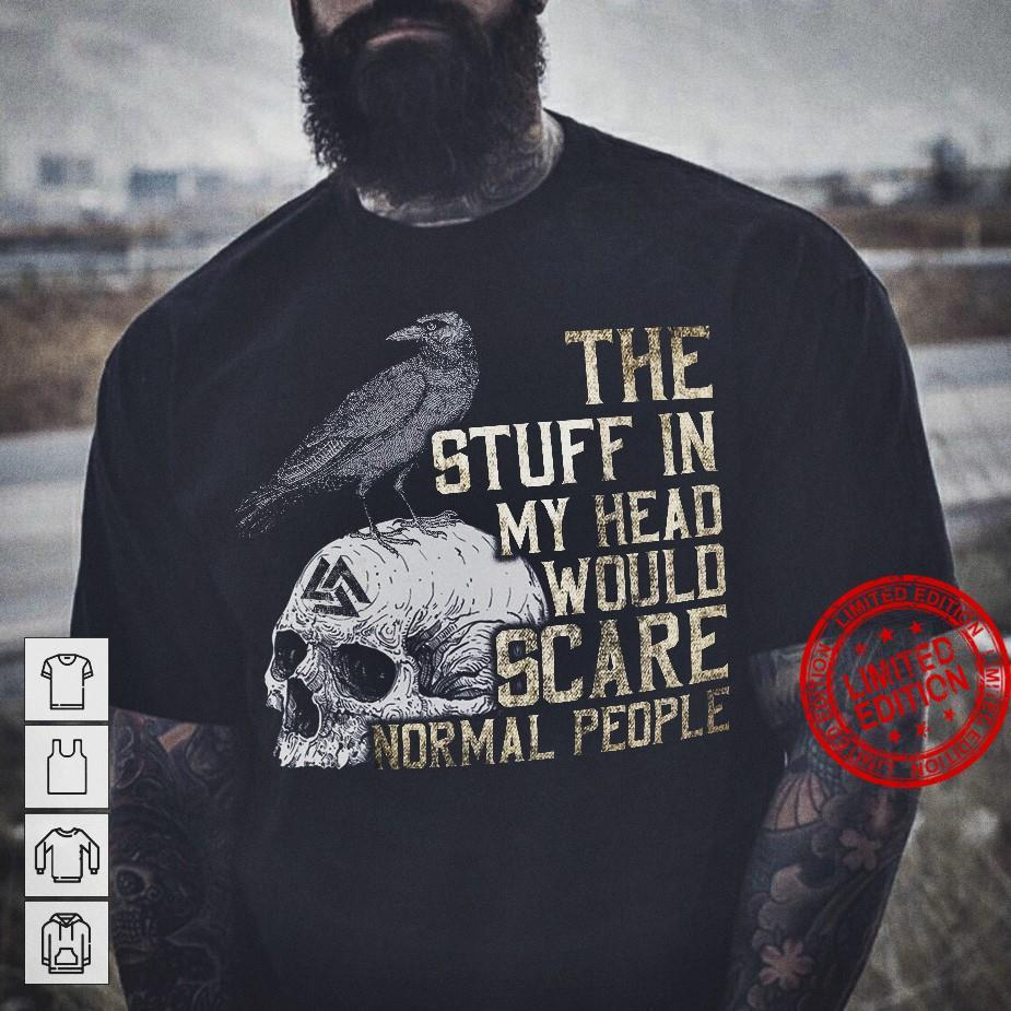 The Stuff In My Head Would Scare Normal People Shirt