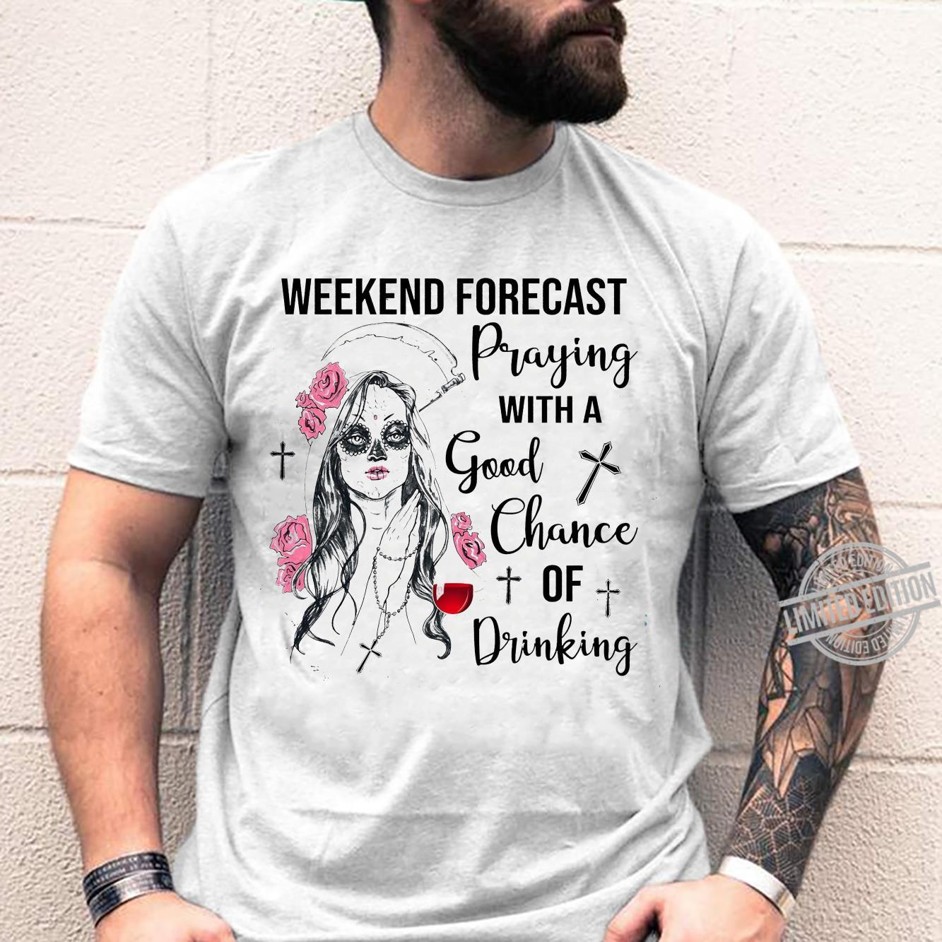Weekend Forecast Praying With A Good Chance Of Drinking Shirt unisex