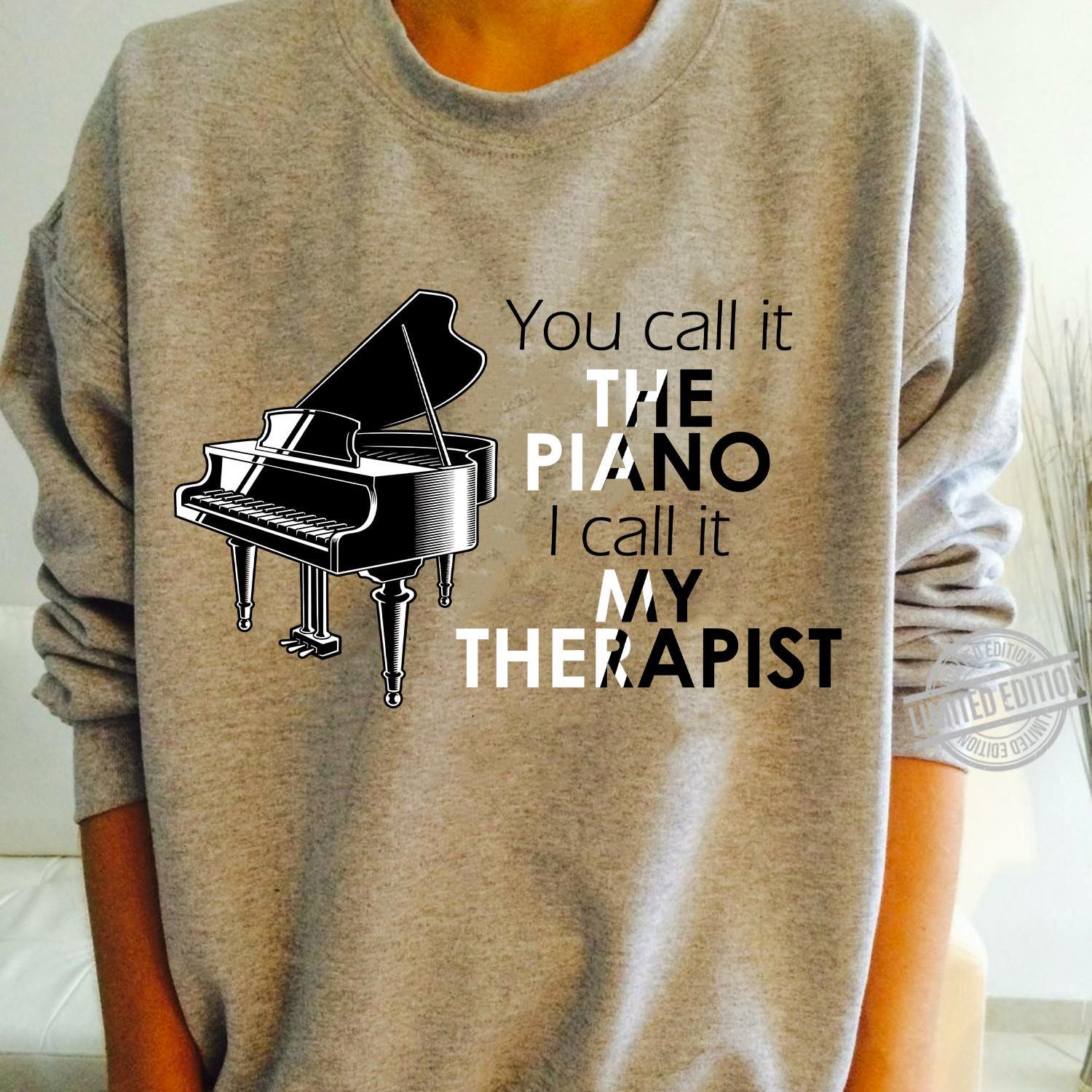 You Call It The Piano I Call It My Therapist Shirt
